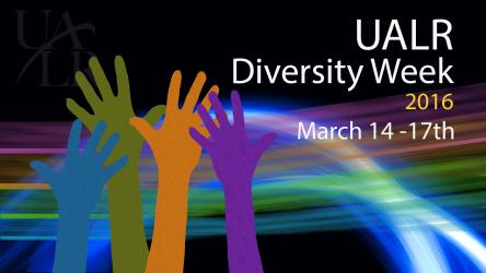 UALR Diversity Week, March 14-17, 2016