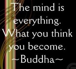 """""""The mind is everything. What you think you become."""" -Buddha"""