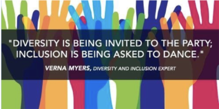 """Diversity is being invited to the party; inclusion is being asked to dance."" - Verna Myers, Diversity and Inclusion Expert"