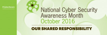 National Cyber Security Awareness Month. October 2016. Our Shared Responsibility.