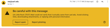 A screen capture of an example warning message that reads: Be careful with this message. UA Little Rock Mail could not verify that it actually came from uarl.edu. Avoid clicking links, downloading attachments, or replying with personal information.