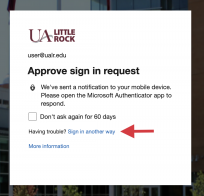 "An image capture of the UA Little Rock MFA sign-in screen is labeled ""Approve sign in request"" with the instructions ""We've sent a notification to your mobile device. Please open the Microsoft Authenticator app to respond."" There is a large arrow pointing at the hyperlink labeled ""Sign in another way""."