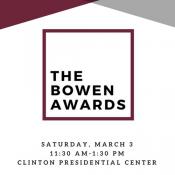 The Bowen Awards, Mar. 3, 11:30 a.m. Clinton Presidential Center