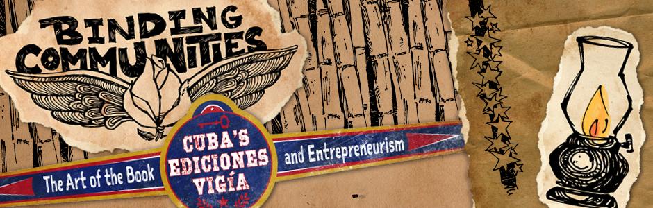 Binding Communities: Cuba's Ediciones Vigía and the Art of the Book and Entrepreneurism