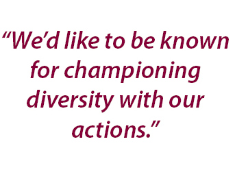 """We'd like to be known for championing diversity with our actions."""