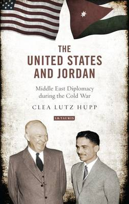 """""""The United States and Jordan: Middle East Diplomacy During the Cold War"""" by UALR's Dr. Clea Lutz Hupp"""