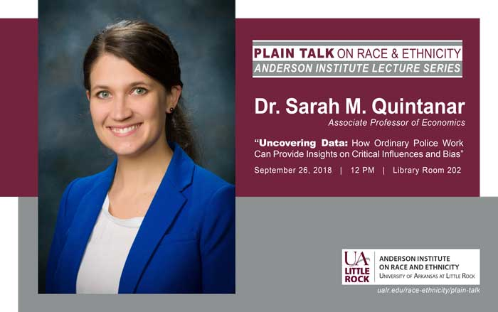 "Dr. Sarah Quintanar, associate professor of economics and associate faculty member for the Anderson Institute, will give her talk, ""Uncovering Data: How Ordinary Police Work Can Provide Insights on Critical Influences and Bias,"" at noon Wednesday, Sept. 26, in Ottenheimer Library Room 202."