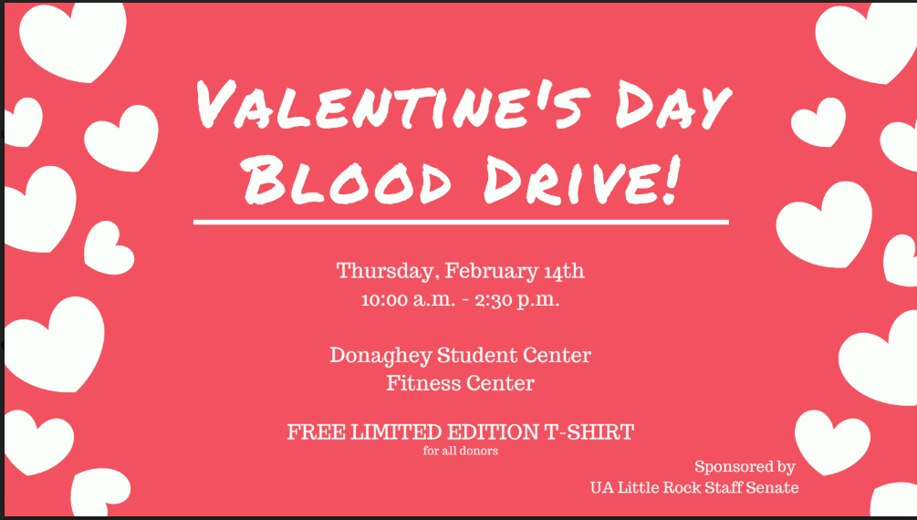 Staff Senate will hold a blood drive from 10 a.m. to 2:30 p.m. on Feb. 14 in the Donaghey Student Center Fitness Center.