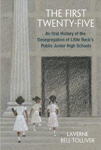 "Book Launch: ""The First Twenty Five: An Oral History of the Desegregation of Little Rock's Public Junior High Schools"""