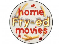 Home Fry-ed Movies